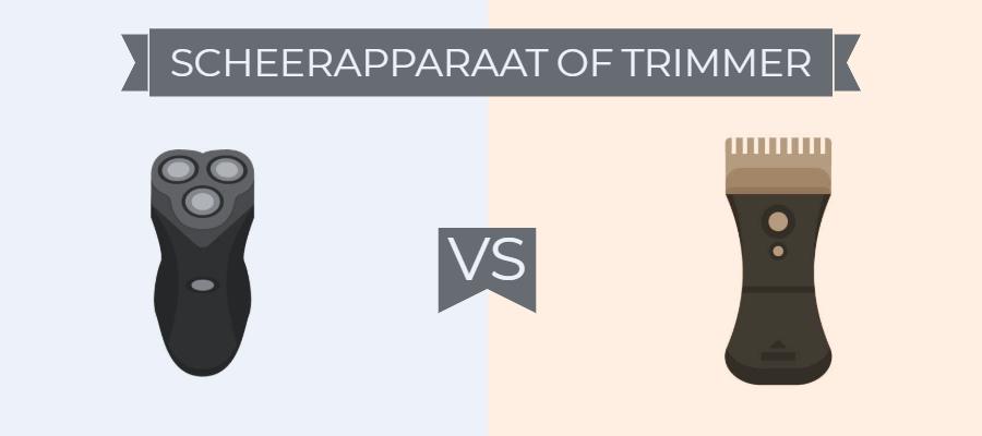 Scheerapparaat vs trimmer
